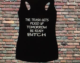 The Trash gets picked up tomorrow be ready b*tch racerback tank.