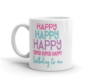 Happy Happy Happy Super Duper Happy Birthday to me Mug