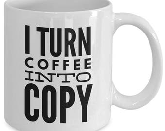 Funny Coffee Mug for Copywriters - I Turn Coffee Into Copy