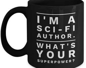 Sci-Fi Writer Gift - Sci-Fi Writer Mug - I'm a Sci-Fi Author - What's Your Superpower