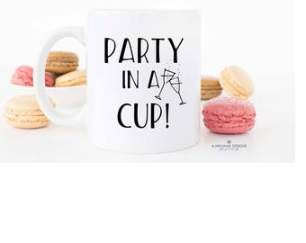 Coffee Mug/ Party in a Cup white ceramic coffee mug/funny quote mug/Cute quote mug/sizes  11 oz or 15 oz/Makes an adorable gift for friend