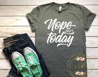 Nope Not Today Shirt - Not Today Satan - Funny Shirt - Mom Shirt - Adult Shirt - Adulting Shirt