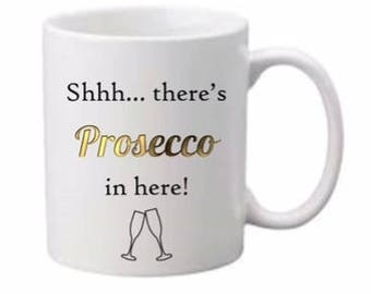 Shhh... there's prosecco in here, Prosecco printed mug, perfect gift