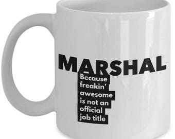 Marshal because freakin' awesome is not an official job title - Unique Gift Coffee Mug