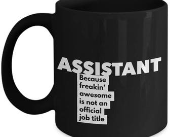 Assistant because freakin' awesome is not an official job title - Unique Gift Black Coffee Mug