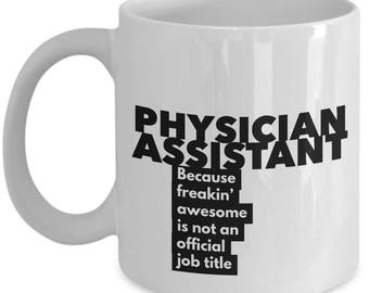Physician Assistant because freakin' awesome is not an official job title - Unique Gift Coffee Mug