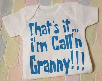 That's It...I'm Call'n  Granny, Pawpaw, Grandpa, Gigi, Nana, Aunt, Uncle, Grandma...Onesie or Tee, Makes a Perfect Birth Announcement