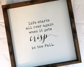 Life Starts All Over Again when it gets crisp in the fall - Fall sign - Fall decor - Fall wood sign - Fall Quotes -  wood sign
