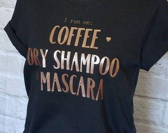 I Run on | Coffee | Dry Shampoo | Mascara | Mom Life | Mom Shirt | Mom Life Shirt | Tumblr Shirt | Rose Gold | Blush | Black