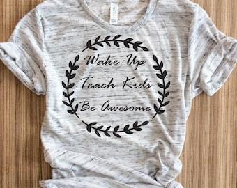 wake up teach kids be awesome,teacher shirt,teacher shirts,teacher tshirt,teacher tshirts,teacher tee,wake up teach kids be awesome,teacher