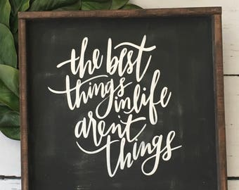 The best things in life aren's things, farmhouse sign, wood sign, inspirational sign