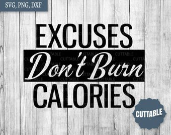 Workout svg quotes, Excuses don't burn calories fitness quote cut files, svg fitgirl dxf cut files, commercial use, cricut fitness svg files