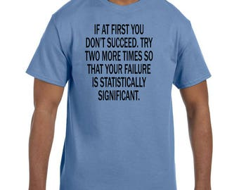 Funny Humor Tshirt If At First You Don't Successed Try Again Two More Times  model xx50596
