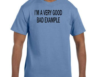Funny Humor Tshirt I'm A Very Good Bad Example  model xx50711