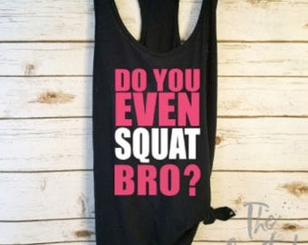 Do You Even Squat Bro Tank / Workout Tank / Fitness Tank Tops / Gym Shirt /Crossfit Tank Tops/ Yoga Tank / Workout Shirt /Funny Workout Tank