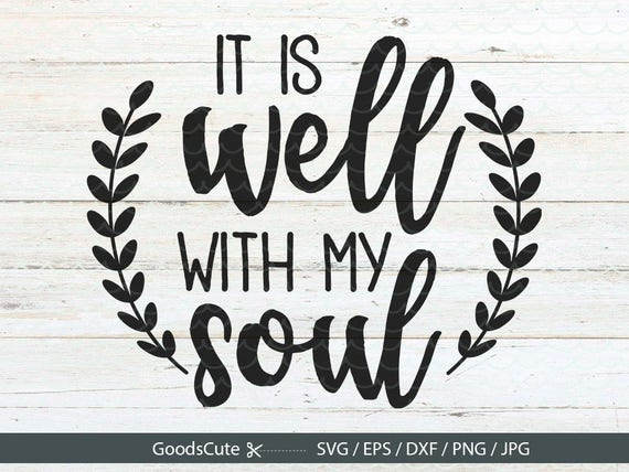It Is Well With My Soul Picture Quotes: It Is Well With My Soul SVG Christian SVG Elegant Wall Quotes