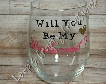 Will you be my Bridesmaid? Stemless Wine Glass, Wine Glass, Bridesmaid Glass, Bridesmaid Proposal