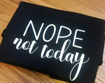 Nope not today Tshirt, not today tshirt, funny tshirt
