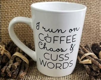 I Run on  Coffee, Chaos & Cuss Words Coffee Mug