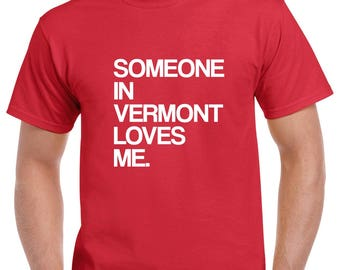 Someone in Vermont Loves Me Shirt- Vermont Tshirt- Gift from Vermont