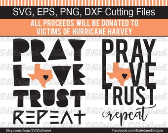 Houston Flood Fundraiser, Texas svg, Pray Love Trust Repeat, Hurricane Harvey Fundraiser, SVG, Png, Eps, Dxf, Silhouette Cutting Files