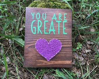 You Are Greate/Wood Sign/Heart String Art/Hand Painted Wood Sign/ Wood family sign/Wood Wall Decor/String Art/Gift for Her/Gift for Him