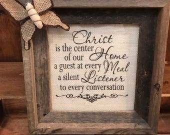 Christ is the center of our home, a guest at every meal, a silent listener to every conversation ~ Beautiful Rustic Home Decor Burlap Signs