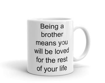 Being a brother means you will be loved - Birthday Gift Mug