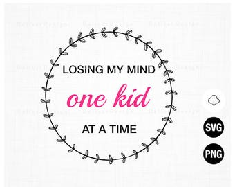 Losing my mind One kid at a time SVG, PNG Files