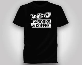 "Nice ""Addicted to Books & Coffee"" T shirt"