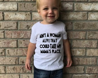 Ain't A Women Alive That Could Take My Mama's Place T-Shirt - Toddler Tee- Baby Boy Onesie- Kid T-shirt- Boy Mom Shirts- Mommies Boy T-Shirt
