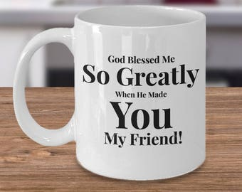 Gift for Friend Girlfriend Boyfriend -For Anyone Special- 11 oz mug -Unique Gift - God Blessed Me So Greatly When He Made You My Friend!