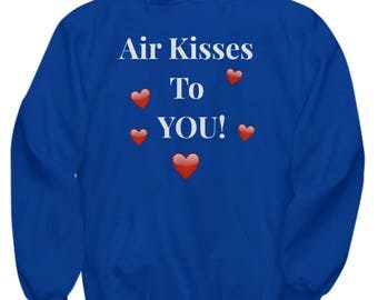"Unique Gift Idea! For Her! Cute Hoodie! ""Air Kisses To You!""  Adult Sizes! 8 BEAUTIFUL COLORS"