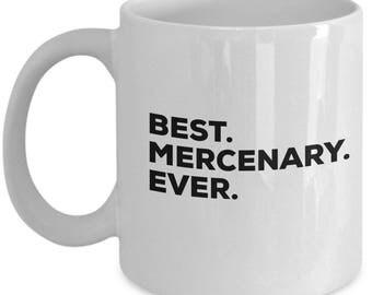 Best Mercenary Ever, Mercenary Coffee Mug, Mercenary Gifts, Mercenary Mugs, Gift For Mercenary ,Birthday Anniversary Gift, Christmas Present