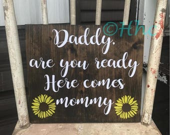 Wedding sign, Daddy here comes mommy