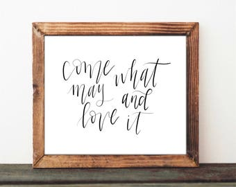 Come What May and Love It - Digital Print