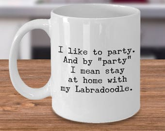 Labradoodle Mug – Party Stay at Home with My Labradoodle - Funny Dog Lover Coffee Cup Gift, 11 oz.