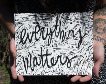 Everything Matters - Relief Print
