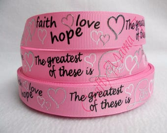 "Pink and Silver ""Faith, Hope, Love. The Greatest of these is Love"" on 7/8"" Grosgrain Ribbon by the yard. Choose 3/5/10 yards. Wedding"