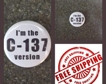 """1"""" Rick and Morty """"I'm the C-137 Version"""" Button Pin or Magnet, FREE SHIPPING & Coupon Codes"""