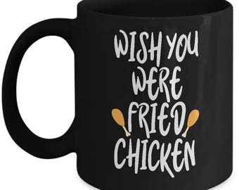 Wish You Were Fried Chicken Home Office Coffee Mug Cup