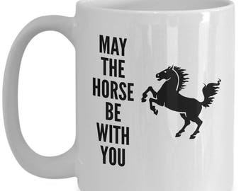 Funny Horse Riding Mug - May The Horse Be With You Coffee Mug Gift Idea