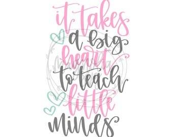 It Takes a Big Heart to Teach Little Minds SVG, Teacher svg, Teaching svg, Little Minds svg, Kindergarten Teacher svg, Elementary Teacher