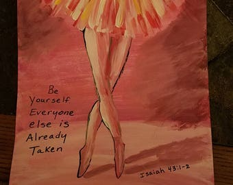 Be Yourself. Everyone else is already taken. Ballerina Painting with frame