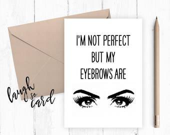 Funny birthday card,  Boyfriend Card,, funny card, funny rude card birthday for him card I'm not perfect but my eyebrows