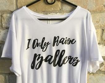 I Only Raise Ballers Shirt/ Baseball Mom/Soccer Mom/Football Mom Shirt