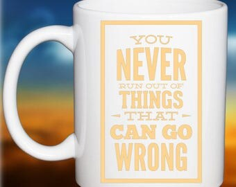 Funny Office Coffee Mug You Never Run Out Of Things That Can Go Wrong!