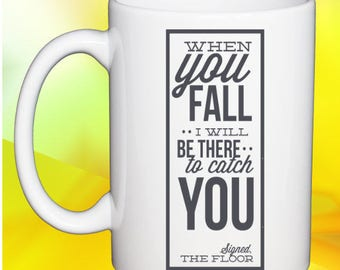Hilarious Coffee Mug The Floor Will Catch You When You Fall.