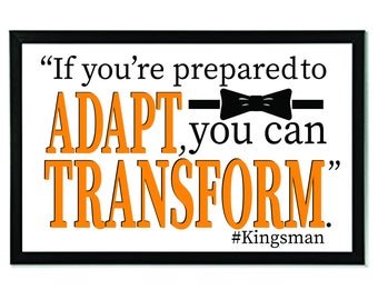 If you're prepared to ADAPT, you can TRANSFORM Kingsman Quote Fan Art, Home or Office Print Classroom PrintTeacher Gift Teacher Appreciation