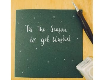 Tis The Season To Get Wasted - handmade funny and rude Christmas card